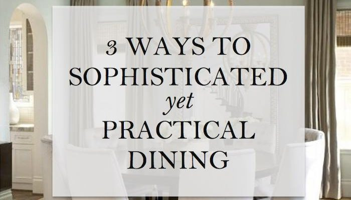3 Ways to Sophisticated Yet Practical Dining